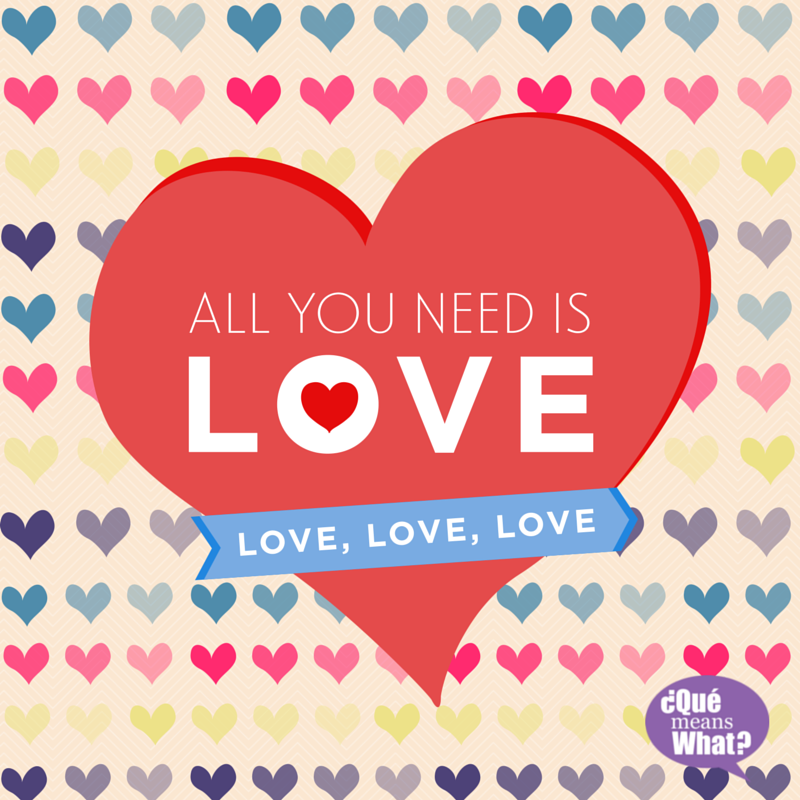 All You Need Is Love QueMeansWhat.com