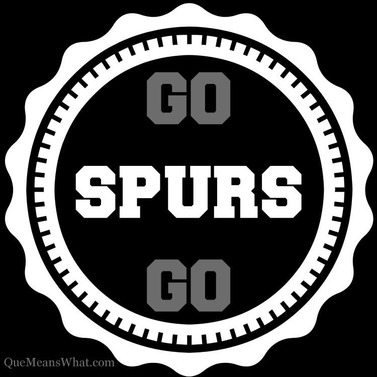 Go Spurs Go Quemeanswhat