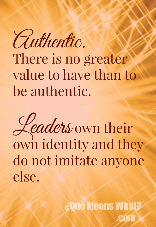 Authentic Leaders do not imitate anyone else